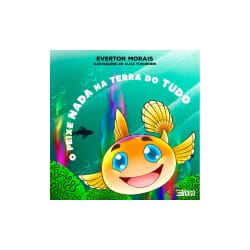 O Peixe Nada na Terra do Tudo